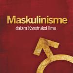 Buku Maskulinisme-dalam-Konstruksi-Ilmu - UGM Press